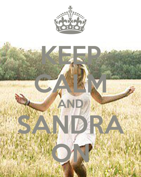 KEEP CALM AND SANDRA ON
