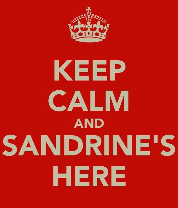 KEEP CALM AND SANDRINE'S HERE