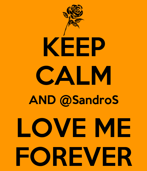 KEEP CALM AND @SandroS LOVE ME FOREVER