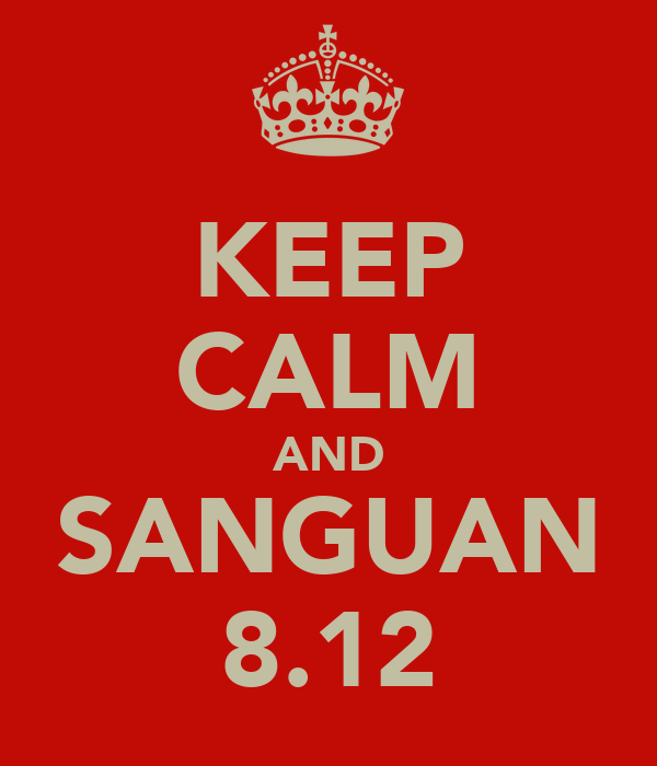 KEEP CALM AND SANGUAN 8.12