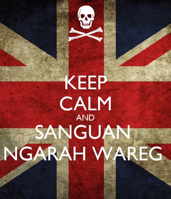 KEEP CALM AND SANGUAN  NGARAH WAREG