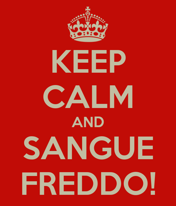 KEEP CALM AND SANGUE FREDDO!