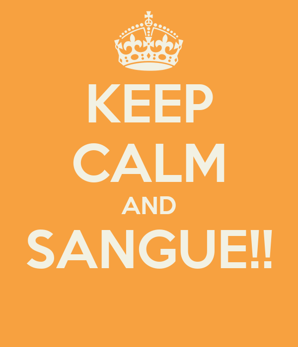 KEEP CALM AND SANGUE!!
