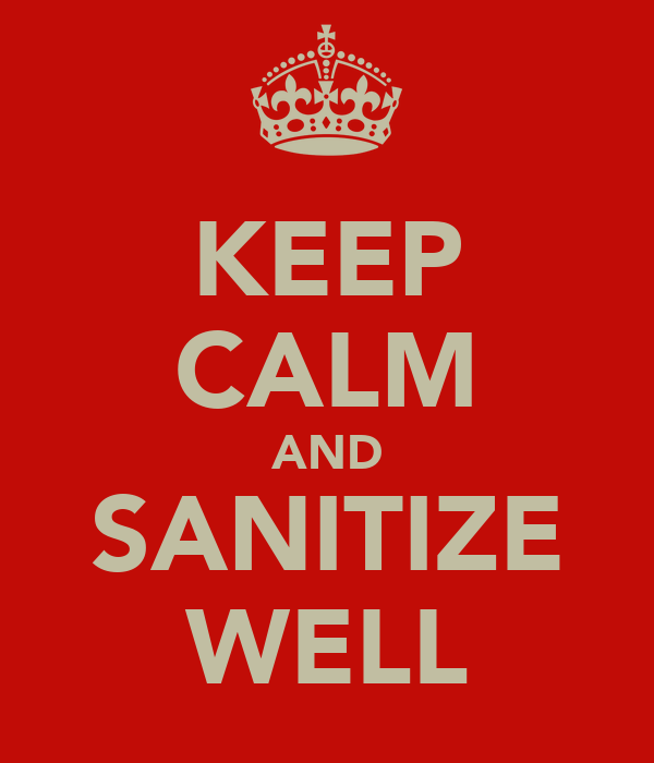 KEEP CALM AND SANITIZE WELL