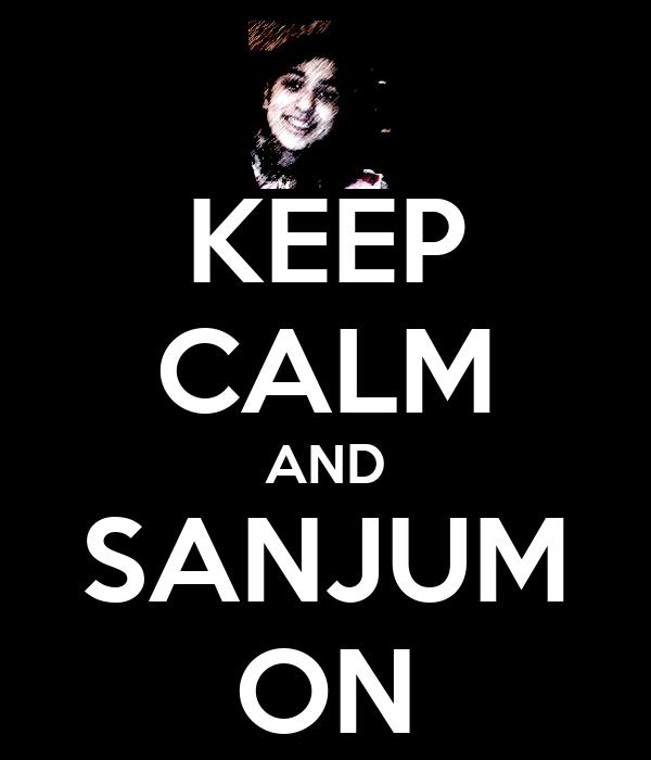 KEEP CALM AND SANJUM ON