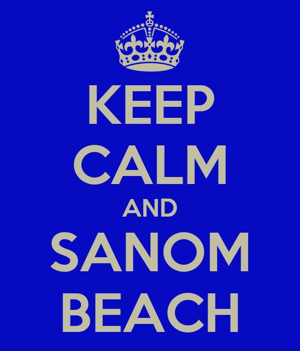 KEEP CALM AND SANOM BEACH