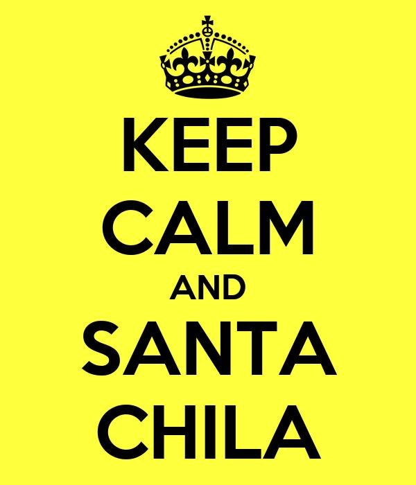 KEEP CALM AND SANTA CHILA