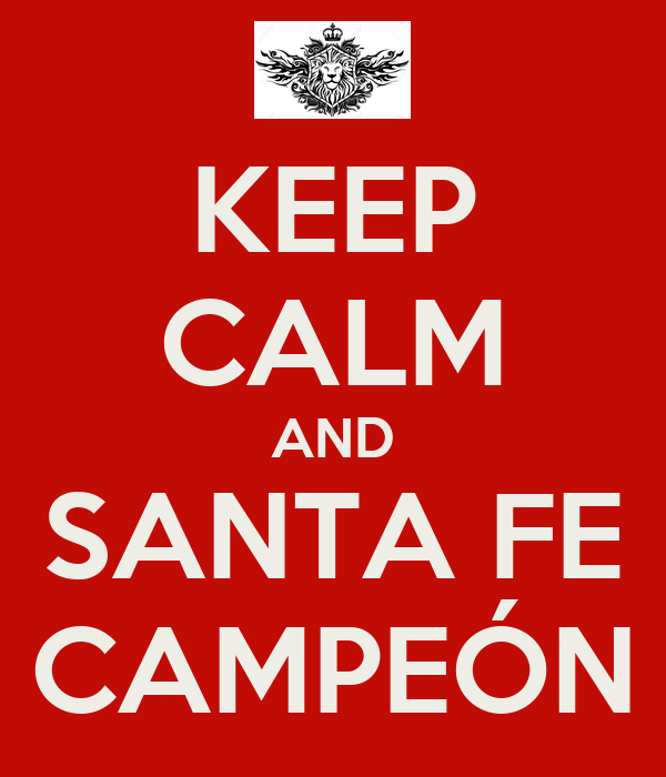 KEEP CALM AND SANTA FE CAMPEÓN