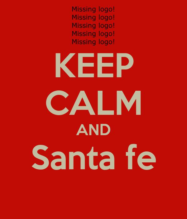 KEEP CALM AND Santa fe