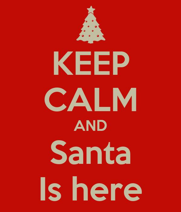 KEEP CALM AND Santa Is here