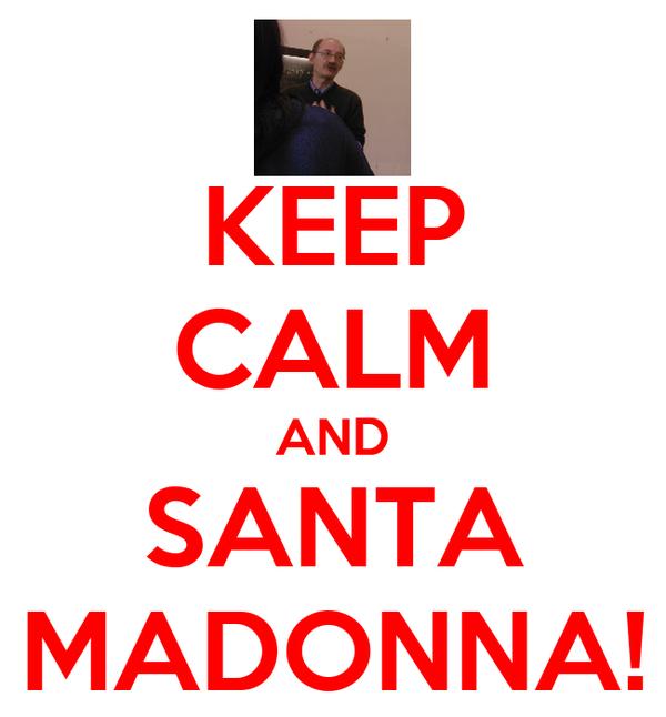 KEEP CALM AND SANTA MADONNA!
