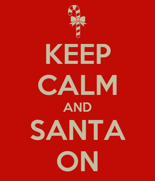 KEEP CALM AND SANTA ON