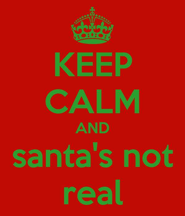 KEEP CALM AND santa's not real