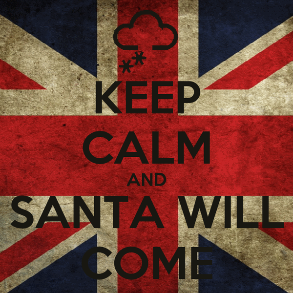 KEEP CALM AND SANTA WILL COME