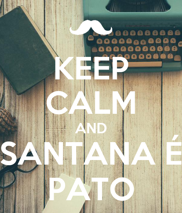 KEEP CALM AND SANTANA É PATO