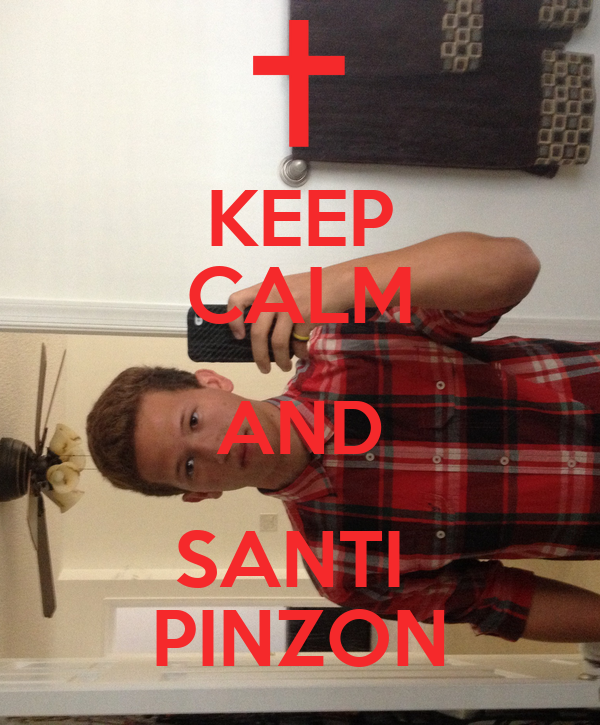 KEEP CALM AND SANTI  PINZON