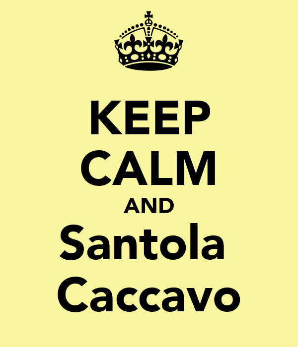 KEEP CALM AND Santola  Caccavo