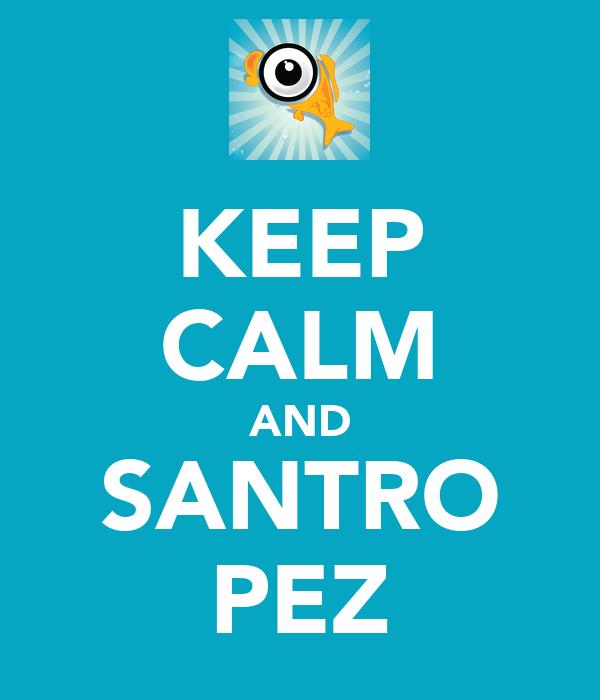 KEEP CALM AND SANTRO PEZ