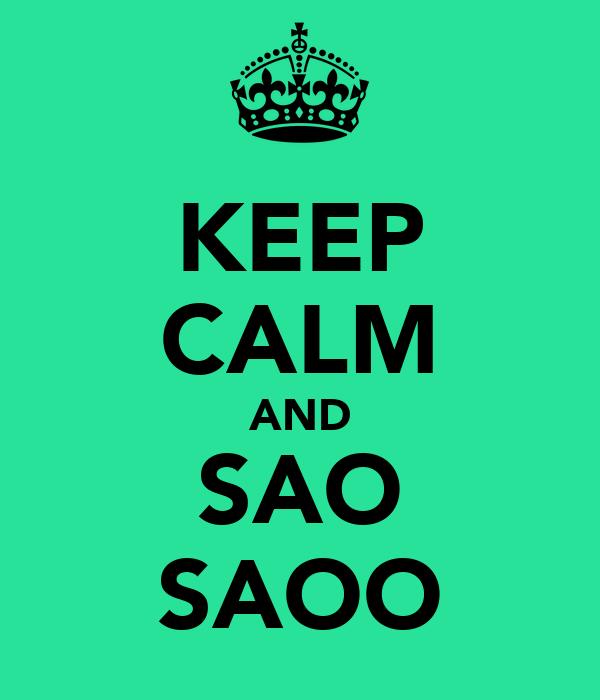 KEEP CALM AND SAO SAOO