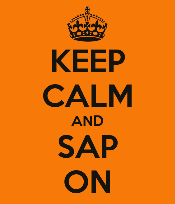 KEEP CALM AND SAP ON