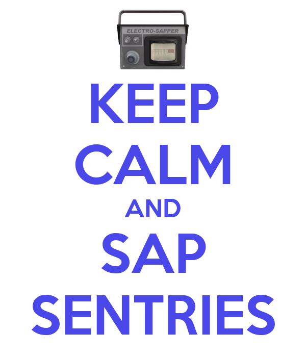 KEEP CALM AND SAP SENTRIES