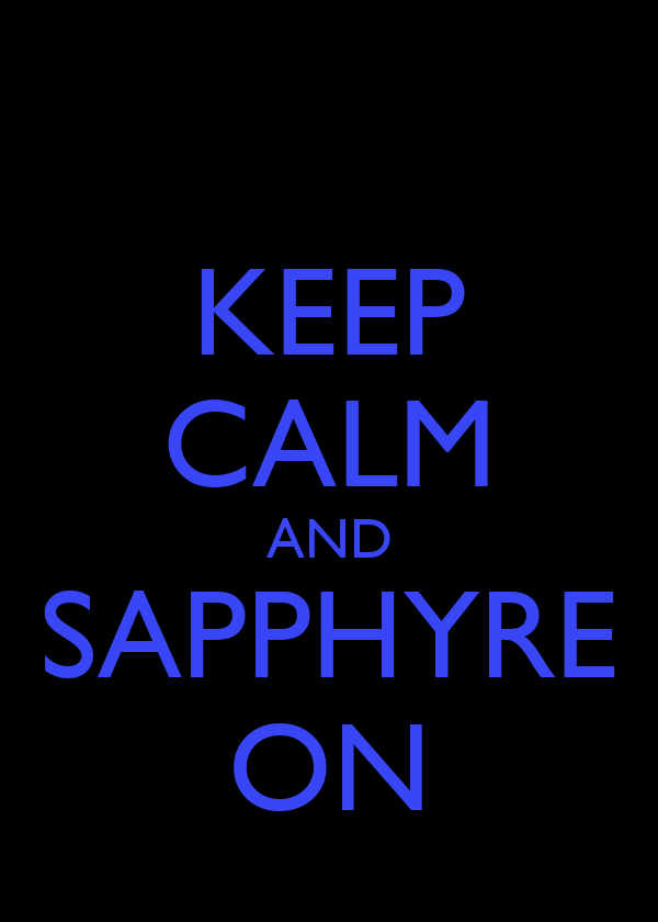 KEEP CALM AND SAPPHYRE ON