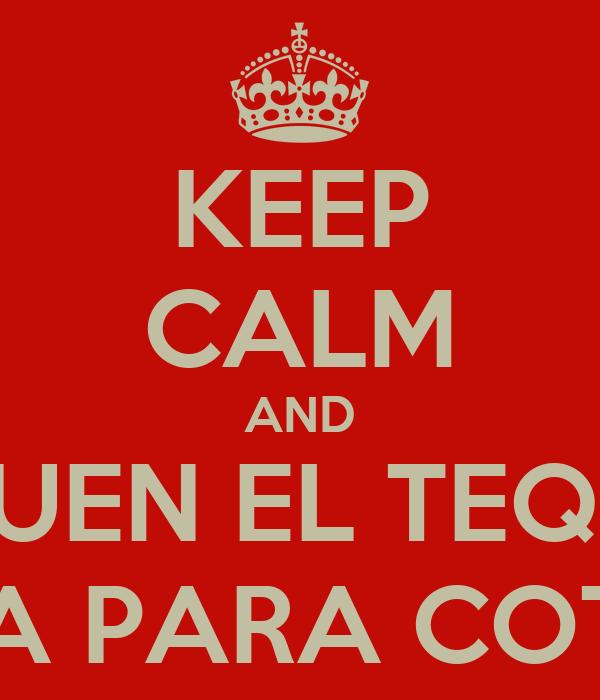 KEEP CALM AND SAQUEN EL TEQUILA TEQUILA PARA COTERRIAR