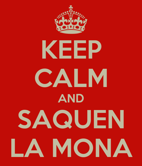 KEEP CALM AND SAQUEN LA MONA