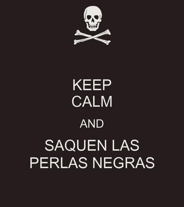 KEEP CALM AND SAQUEN LAS PERLAS NEGRAS