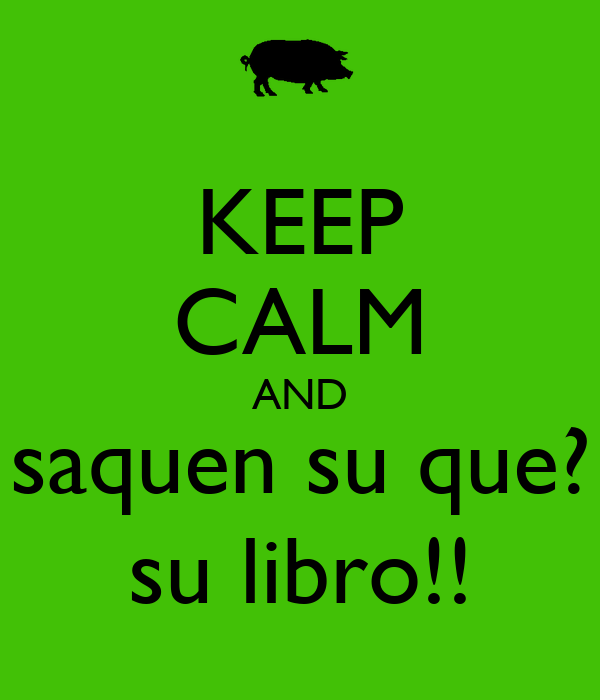 KEEP CALM AND saquen su que? su libro!!