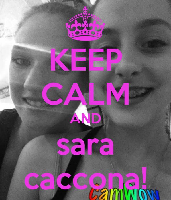 KEEP CALM AND sara caccona!