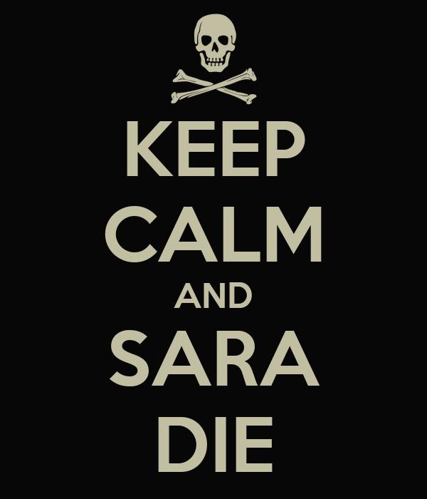 KEEP CALM AND SARA DIE