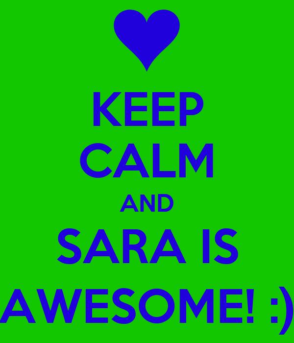 KEEP CALM AND SARA IS AWESOME! :)