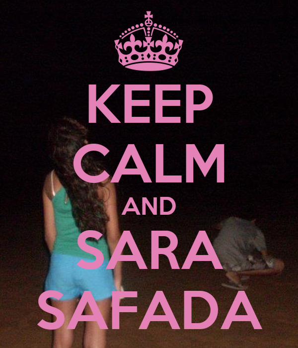 KEEP CALM AND SARA SAFADA
