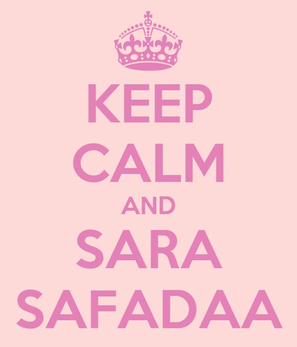 KEEP CALM AND SARA SAFADAA