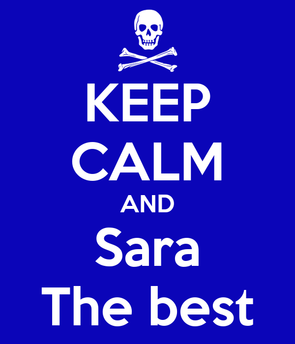 KEEP CALM AND Sara The best