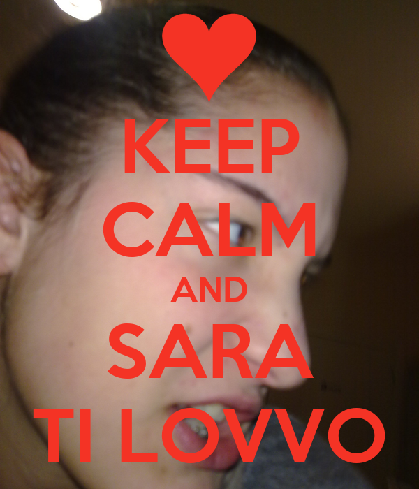 KEEP CALM AND SARA TI LOVVO