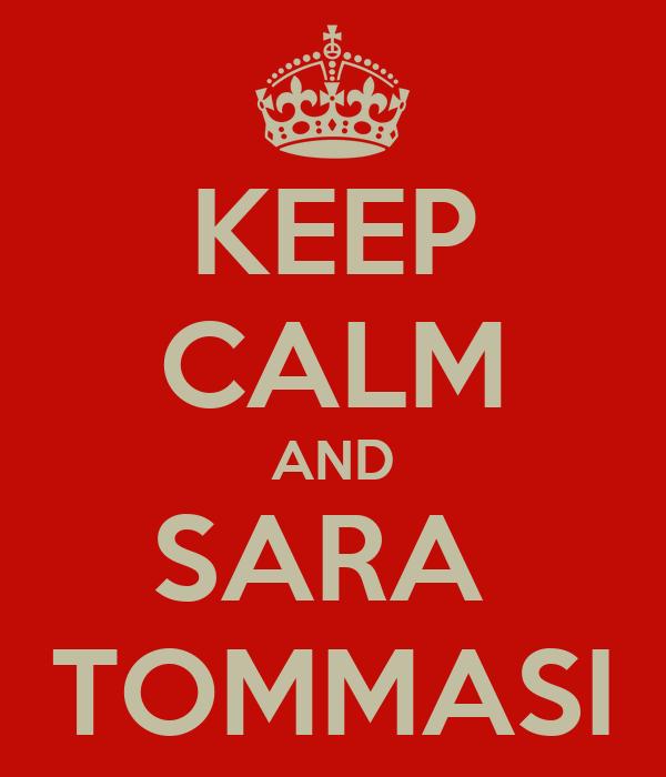 KEEP CALM AND SARA  TOMMASI