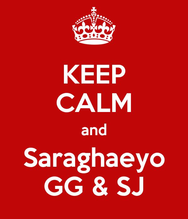 KEEP CALM and Saraghaeyo GG & SJ