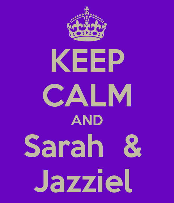 KEEP CALM AND Sarah  &  Jazziel