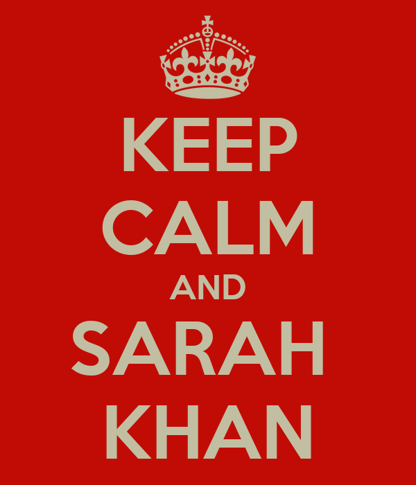 KEEP CALM AND SARAH  KHAN