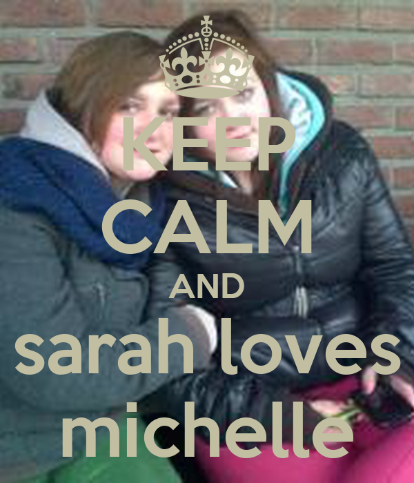 KEEP CALM AND sarah loves michelle