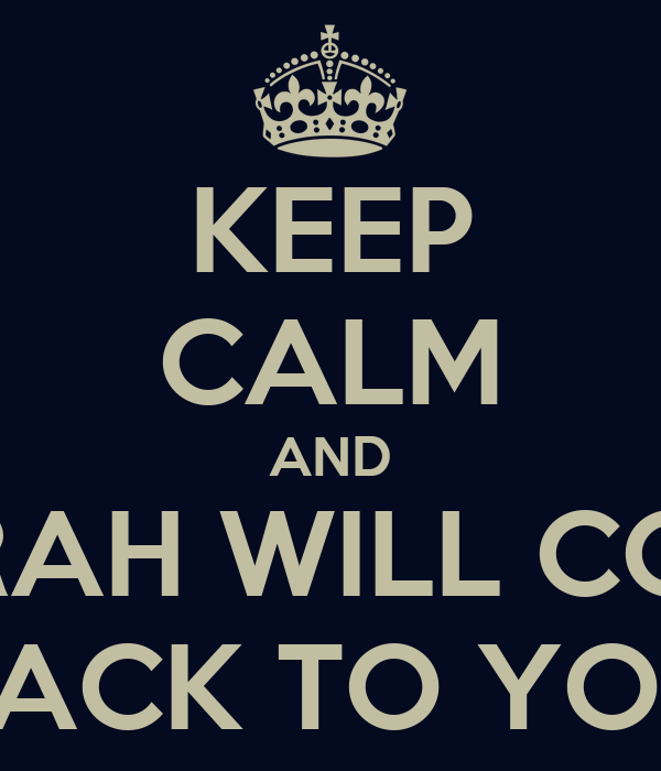 KEEP CALM AND SARAH WILL COME BACK TO YOU