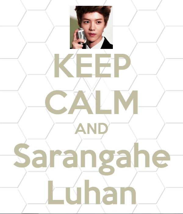 KEEP CALM AND Sarangahe Luhan