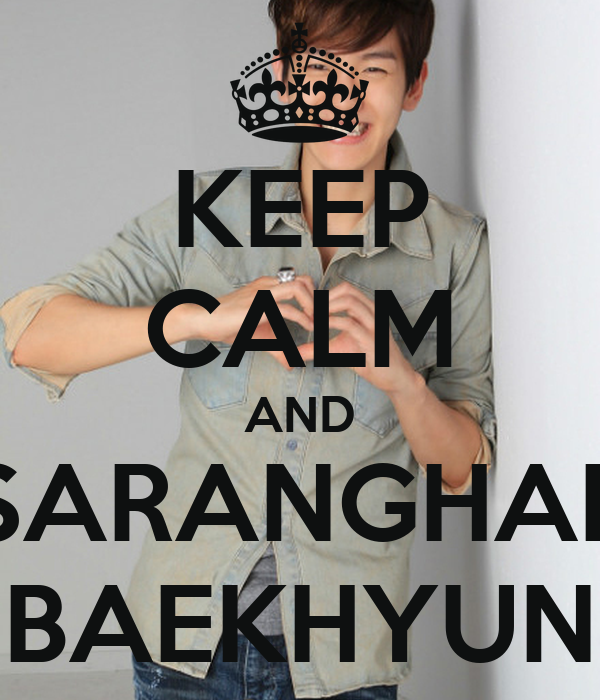 KEEP CALM AND SARANGHAE BAEKHYUN
