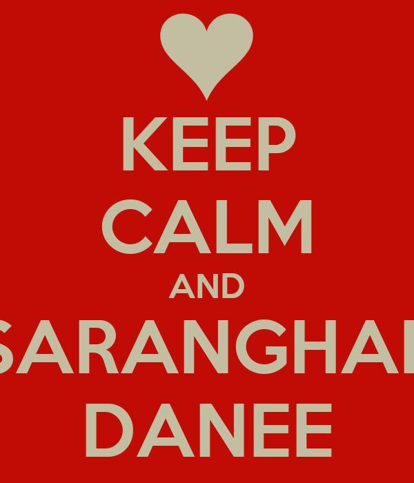 KEEP CALM AND SARANGHAE DANEE