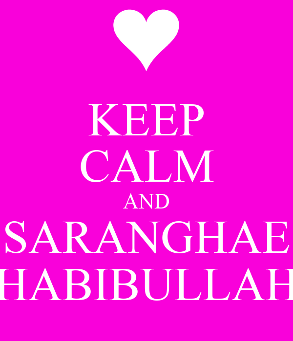 KEEP CALM AND SARANGHAE HABIBULLAH