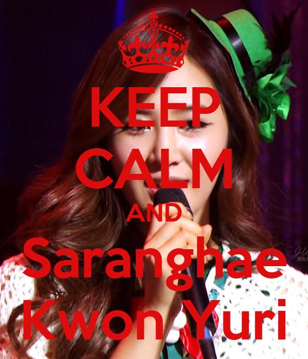 KEEP CALM AND Saranghae Kwon Yuri
