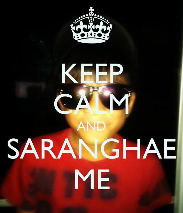 KEEP CALM AND SARANGHAE ME