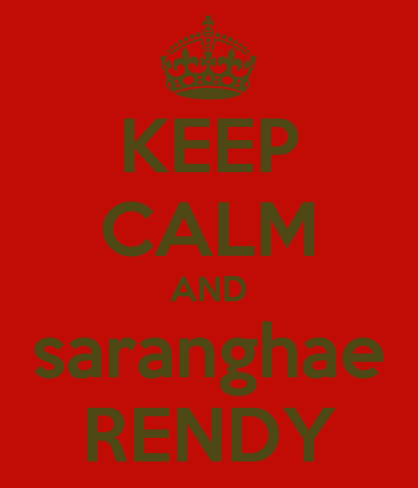 KEEP CALM AND saranghae RENDY